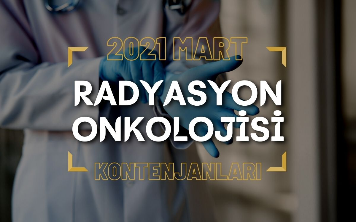 2021 Mart TUS'u Radyasyon Onkolojisi Kontenjanları